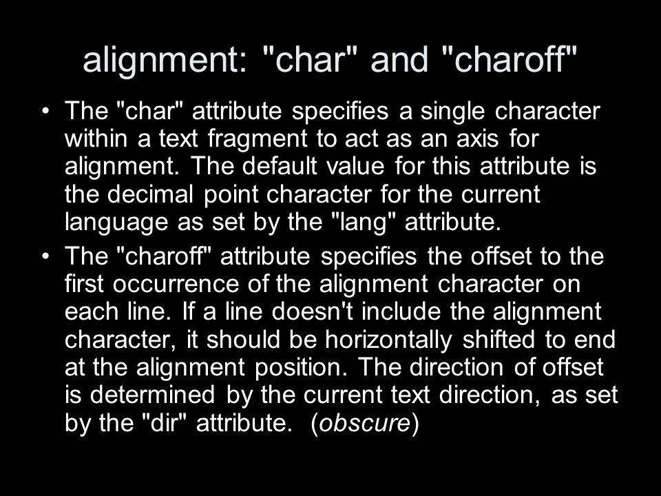 alignment: char and charoff The char attribute specifies a single character within a text fragment to act as an axis for alignment.