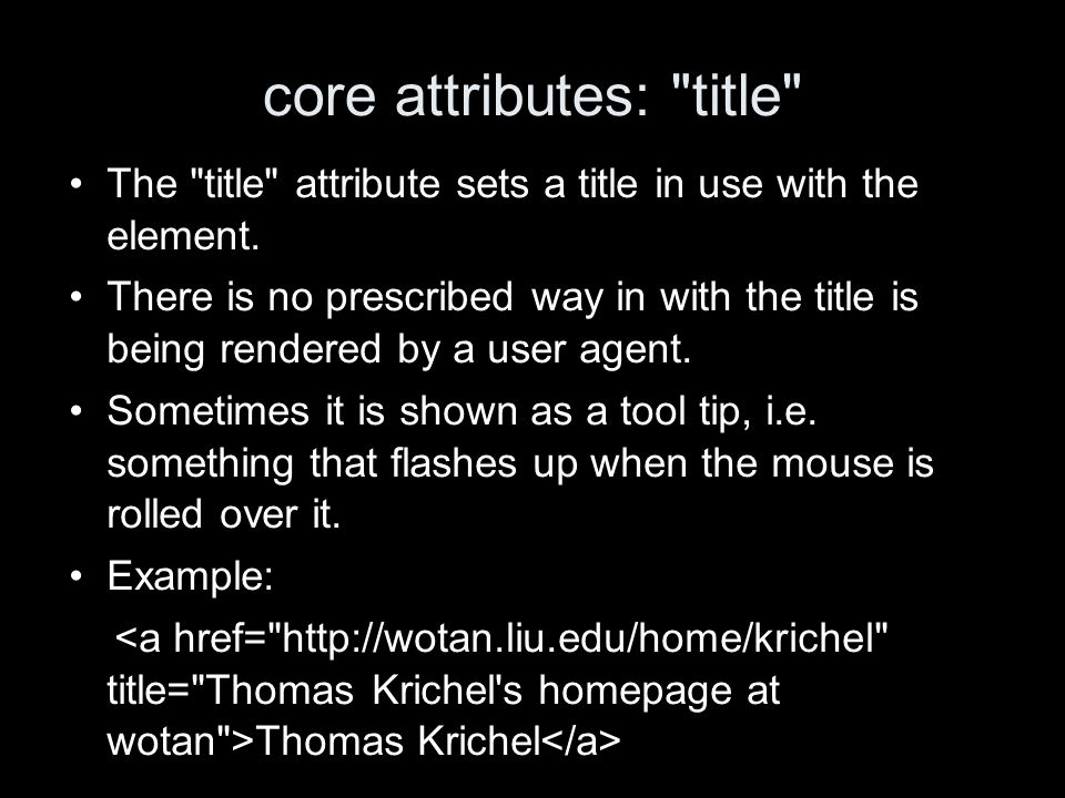 core attributes: title The title attribute sets a title in use with the element.