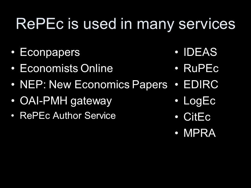 RePEc is used in many services Econpapers Economists Online NEP: New Economics Papers OAI-PMH gateway RePEc Author Service IDEAS RuPEc EDIRC LogEc CitEc MPRA