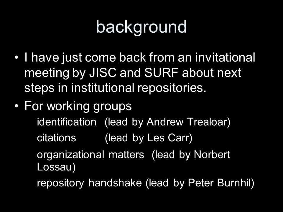 background I have just come back from an invitational meeting by JISC and SURF about next steps in institutional repositories.