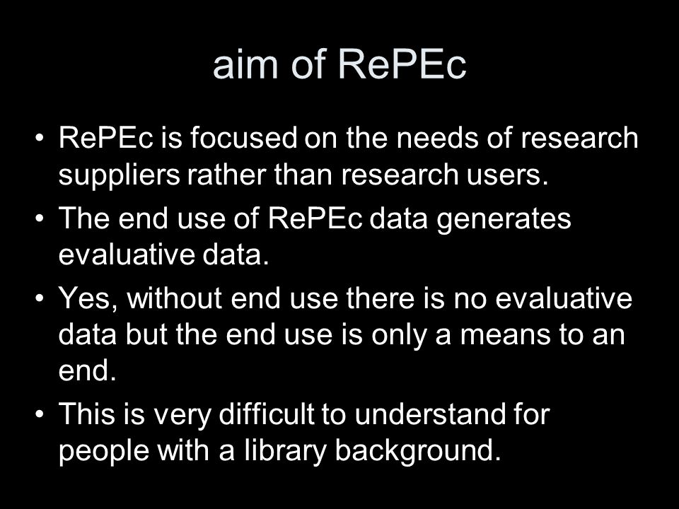 aim of RePEc RePEc is focused on the needs of research suppliers rather than research users.