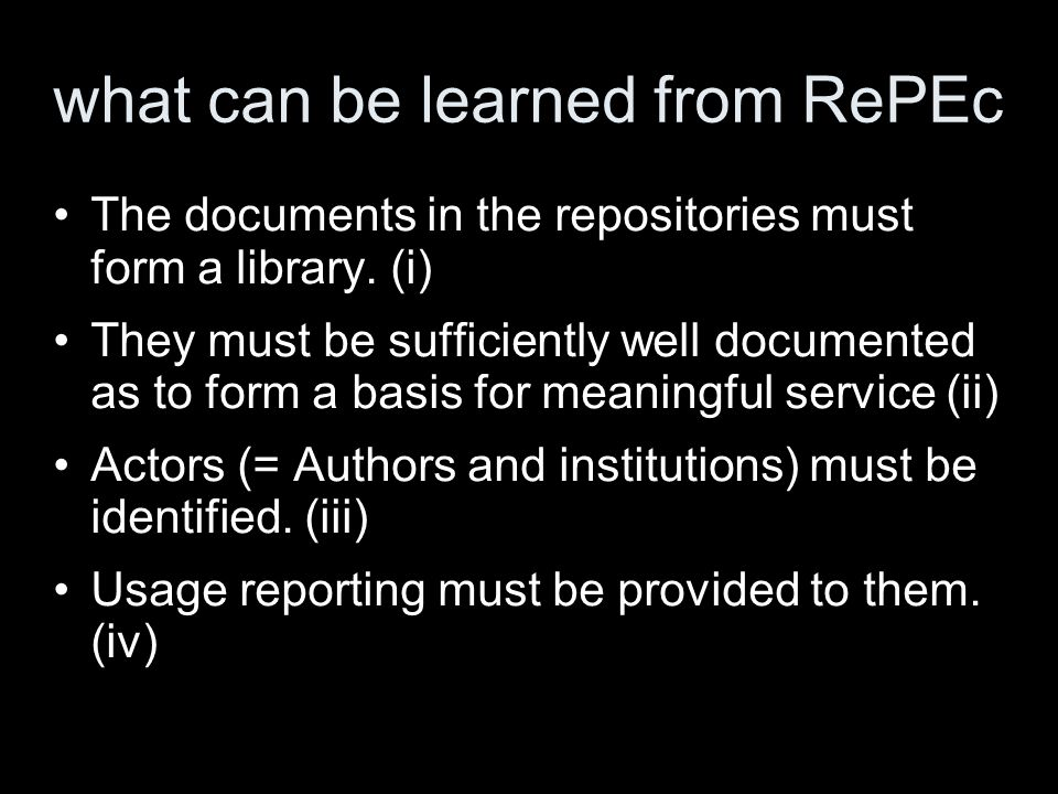 what can be learned from RePEc The documents in the repositories must form a library.