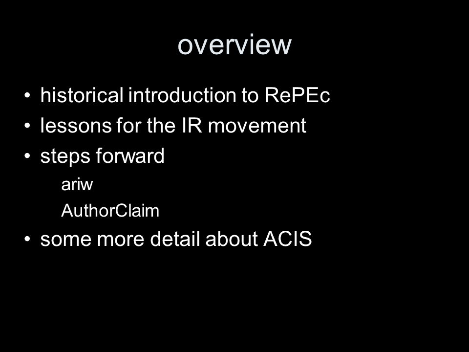 overview historical introduction to RePEc lessons for the IR movement steps forward – ariw – AuthorClaim some more detail about ACIS