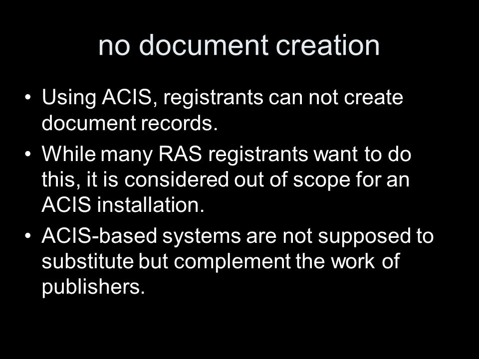 no document creation Using ACIS, registrants can not create document records.