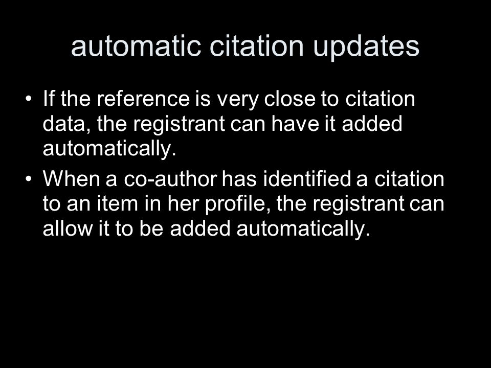automatic citation updates If the reference is very close to citation data, the registrant can have it added automatically.