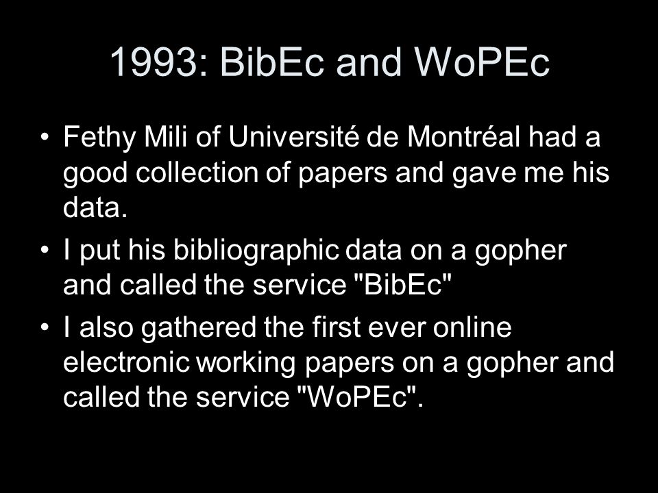 1993: BibEc and WoPEc Fethy Mili of Université de Montréal had a good collection of papers and gave me his data.