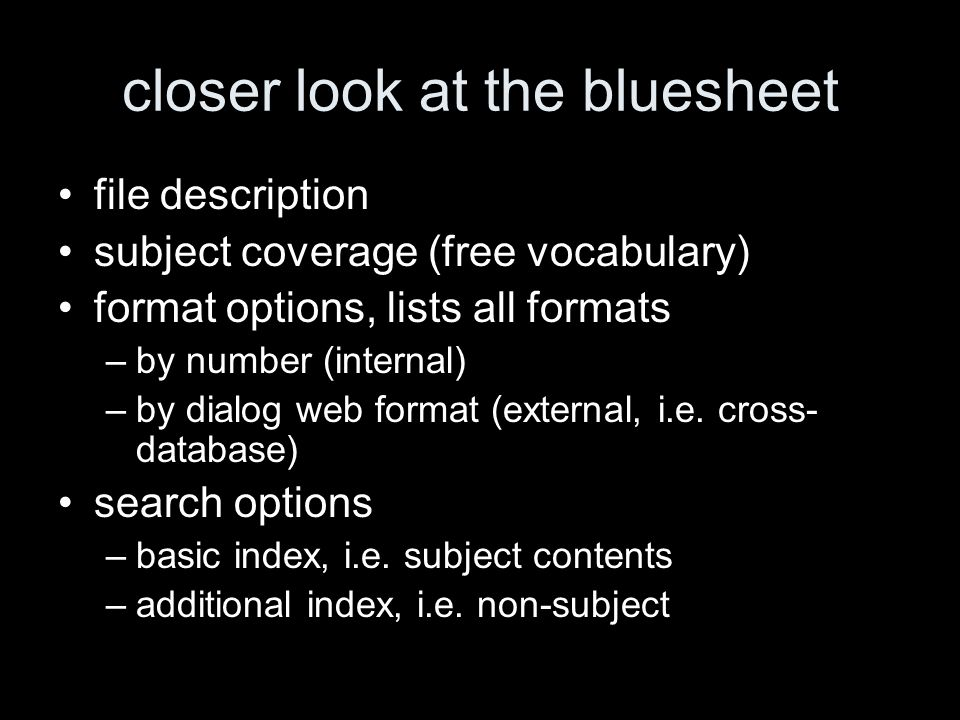 closer look at the bluesheet file description subject coverage (free vocabulary) format options, lists all formats –by number (internal) –by dialog web format (external, i.e.