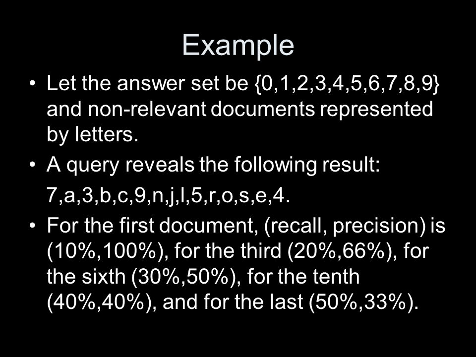 Example Let the answer set be {0,1,2,3,4,5,6,7,8,9} and non-relevant documents represented by letters.