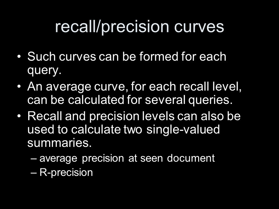 R-precision This is a pretty ad-hoc measure.Let R be the size of the answer set.