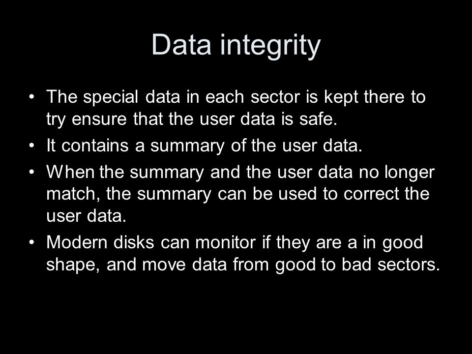 Data integrity The special data in each sector is kept there to try ensure that the user data is safe. It contains a summary of the user data. When th