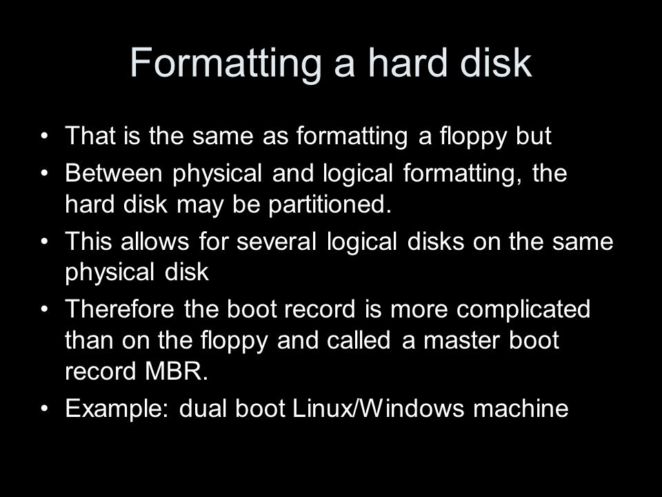 Formatting a hard disk That is the same as formatting a floppy but Between physical and logical formatting, the hard disk may be partitioned. This all