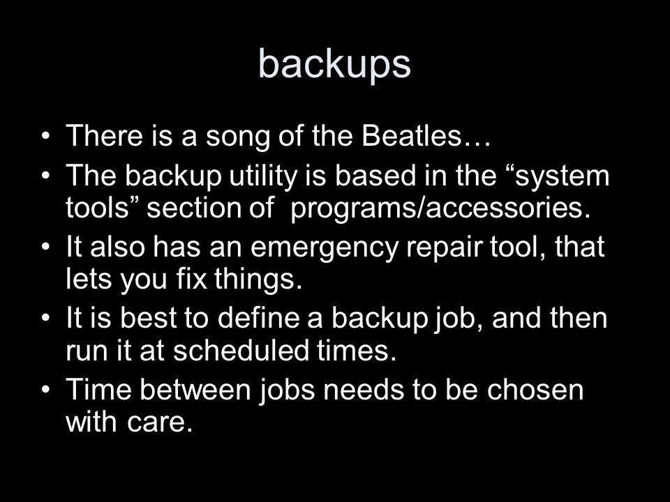 backups There is a song of the Beatles… The backup utility is based in the system tools section of programs/accessories.
