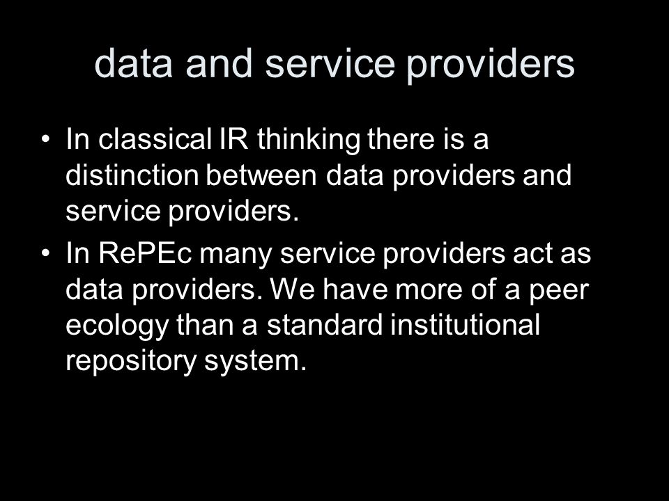 data and service providers In classical IR thinking there is a distinction between data providers and service providers. In RePEc many service provide