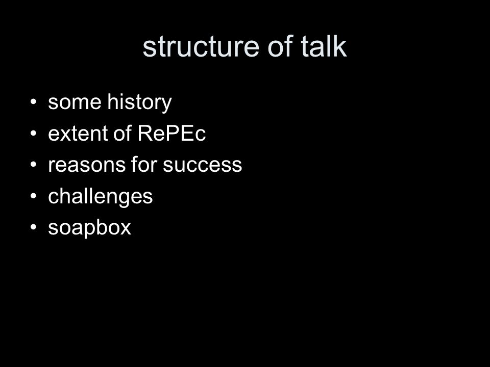 structure of talk some history extent of RePEc reasons for success challenges soapbox