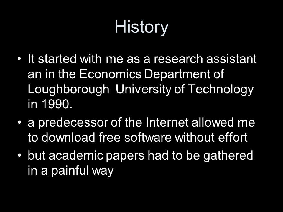 History It started with me as a research assistant an in the Economics Department of Loughborough University of Technology in 1990.