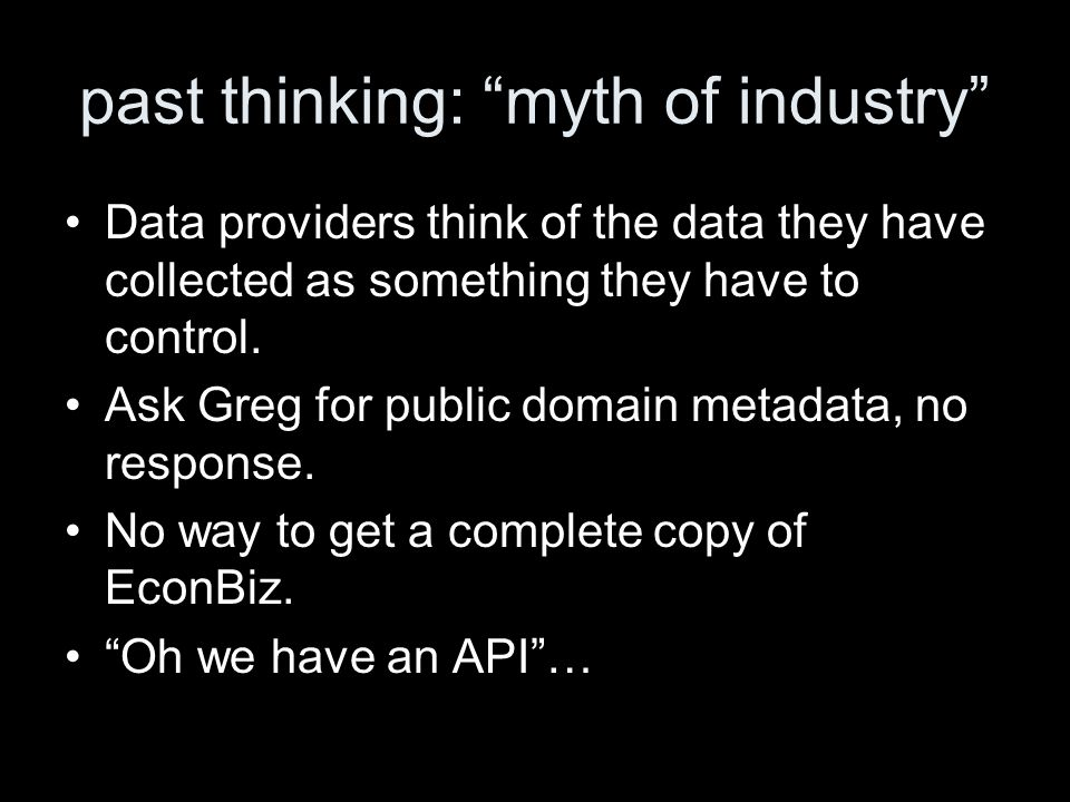 past thinking: myth of industry Data providers think of the data they have collected as something they have to control. Ask Greg for public domain met