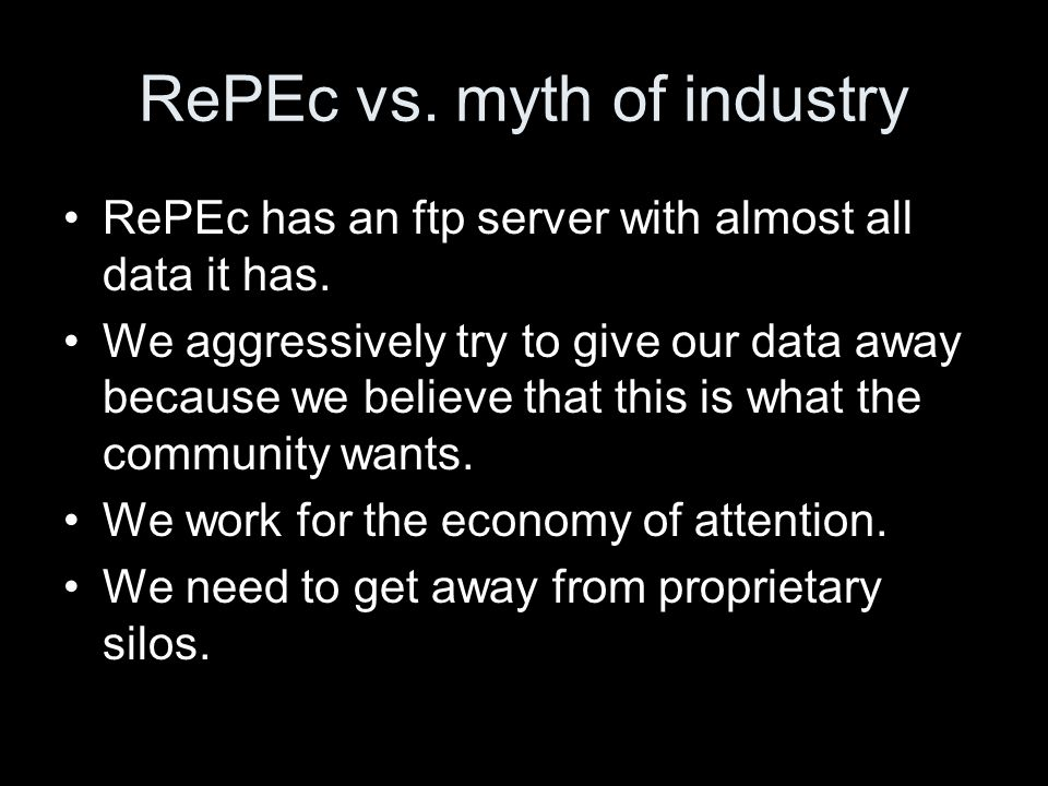 RePEc vs. myth of industry RePEc has an ftp server with almost all data it has. We aggressively try to give our data away because we believe that this