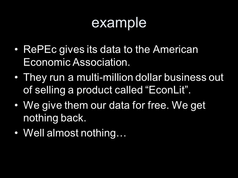 example RePEc gives its data to the American Economic Association.