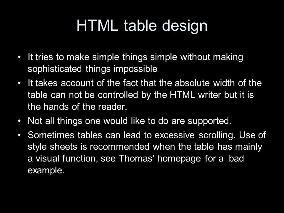 HTML table design It tries to make simple things simple without making sophisticated things impossible It takes account of the fact that the absolute