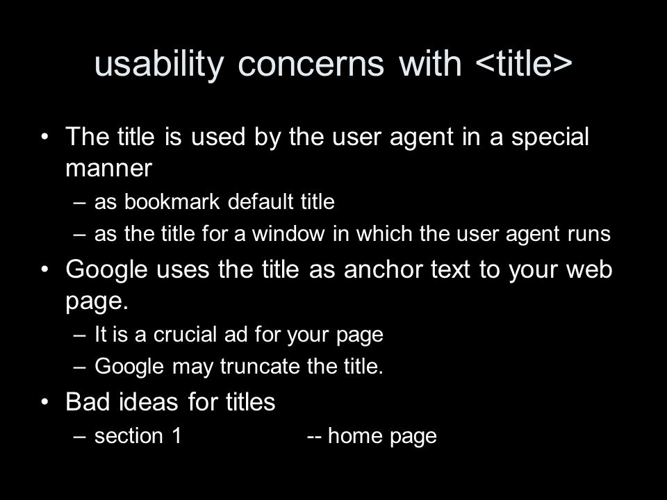 usability concerns with The title is used by the user agent in a special manner –as bookmark default title –as the title for a window in which the use