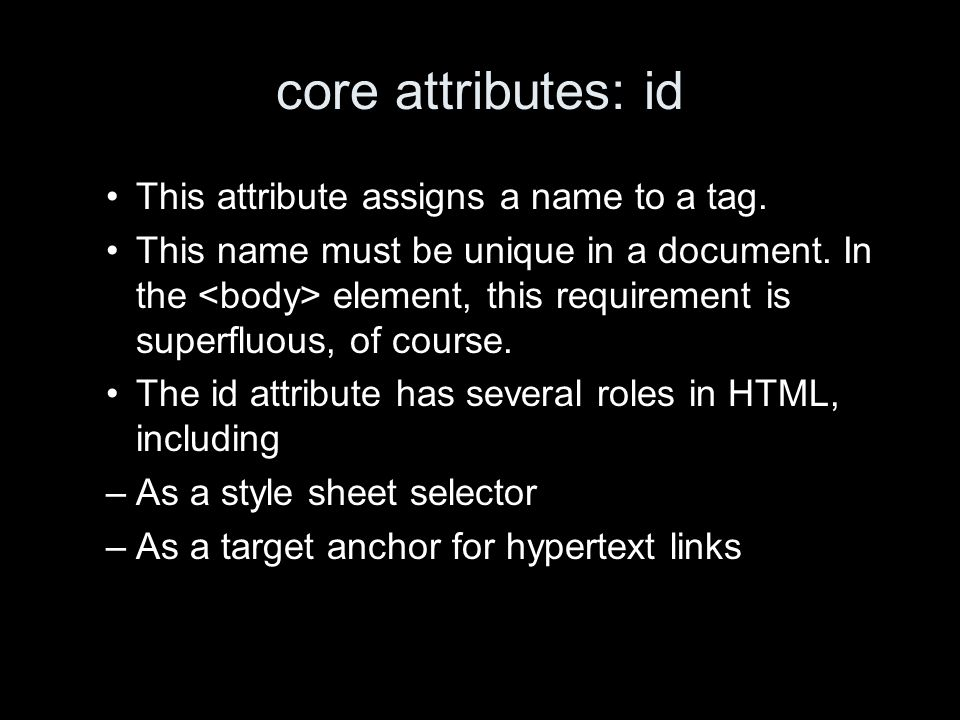 core attributes: id This attribute assigns a name to a tag.