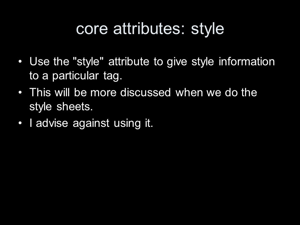 core attributes: style Use the style attribute to give style information to a particular tag.