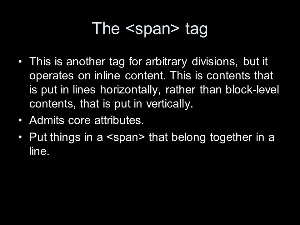 The tag This is another tag for arbitrary divisions, but it operates on inline content. This is contents that is put in lines horizontally, rather tha