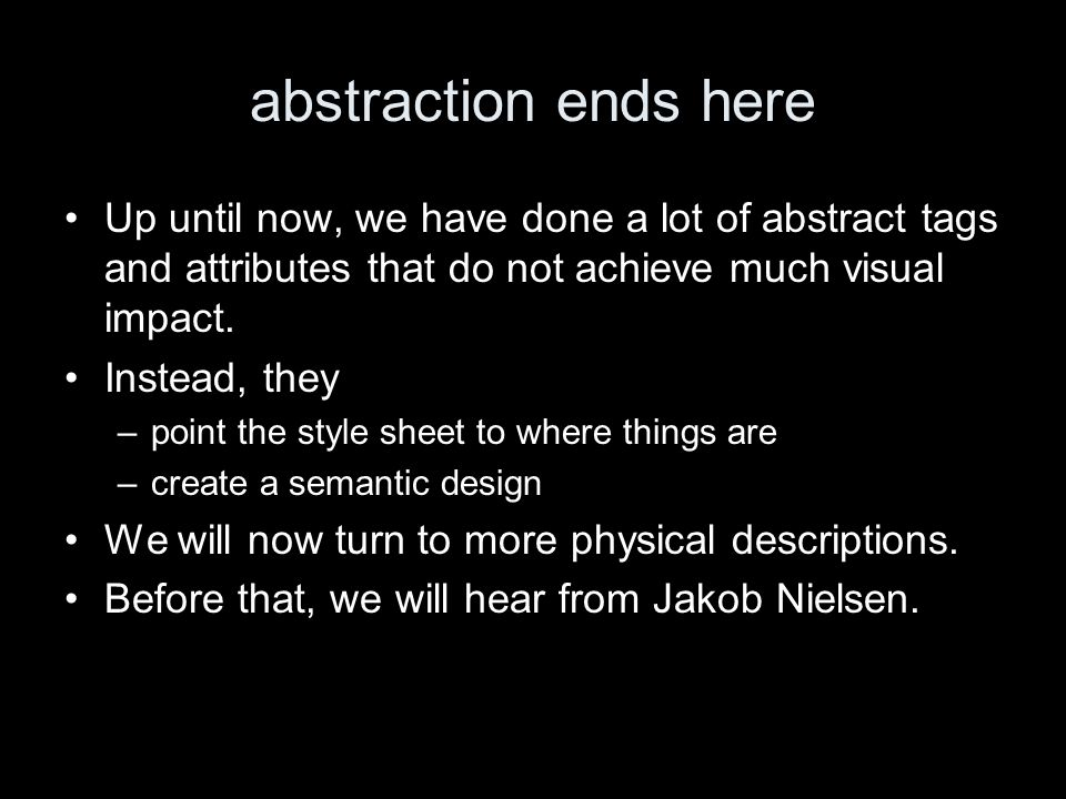 abstraction ends here Up until now, we have done a lot of abstract tags and attributes that do not achieve much visual impact. Instead, they –point th