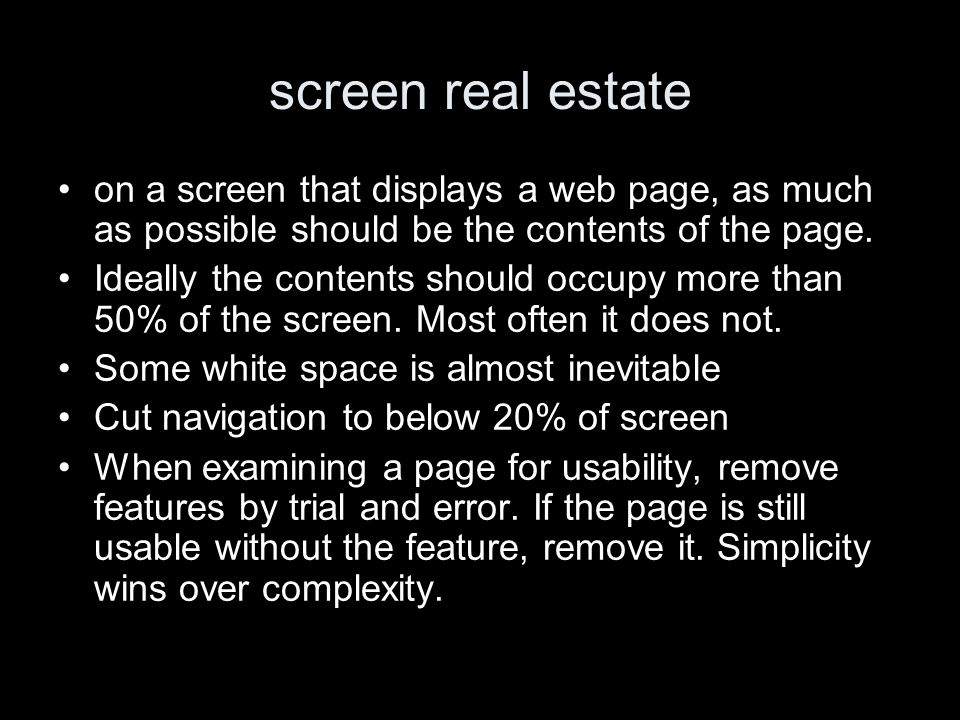 screen real estate on a screen that displays a web page, as much as possible should be the contents of the page.