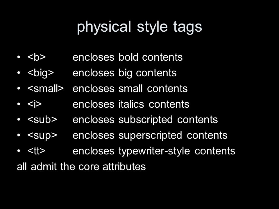 physical style tags encloses bold contents encloses big contents encloses small contents encloses italics contents encloses subscripted contents enclo