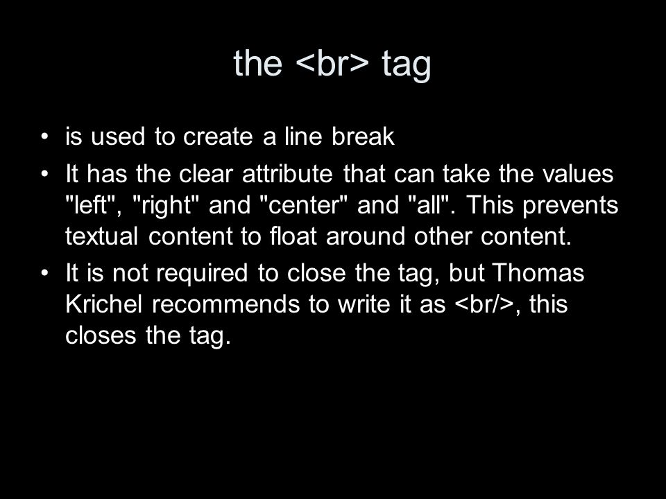 the tag is used to create a line break It has the clear attribute that can take the values