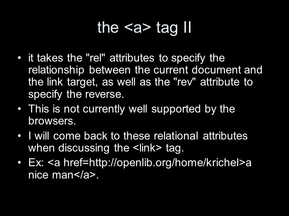 the tag II it takes the rel attributes to specify the relationship between the current document and the link target, as well as the rev attribute to specify the reverse.