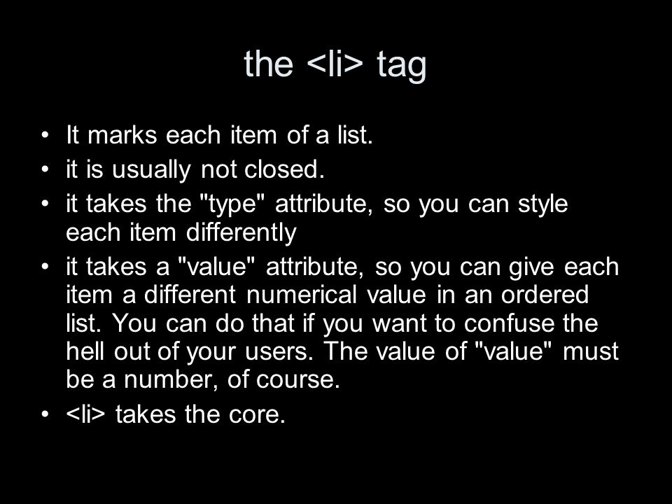 the tag It marks each item of a list. it is usually not closed.