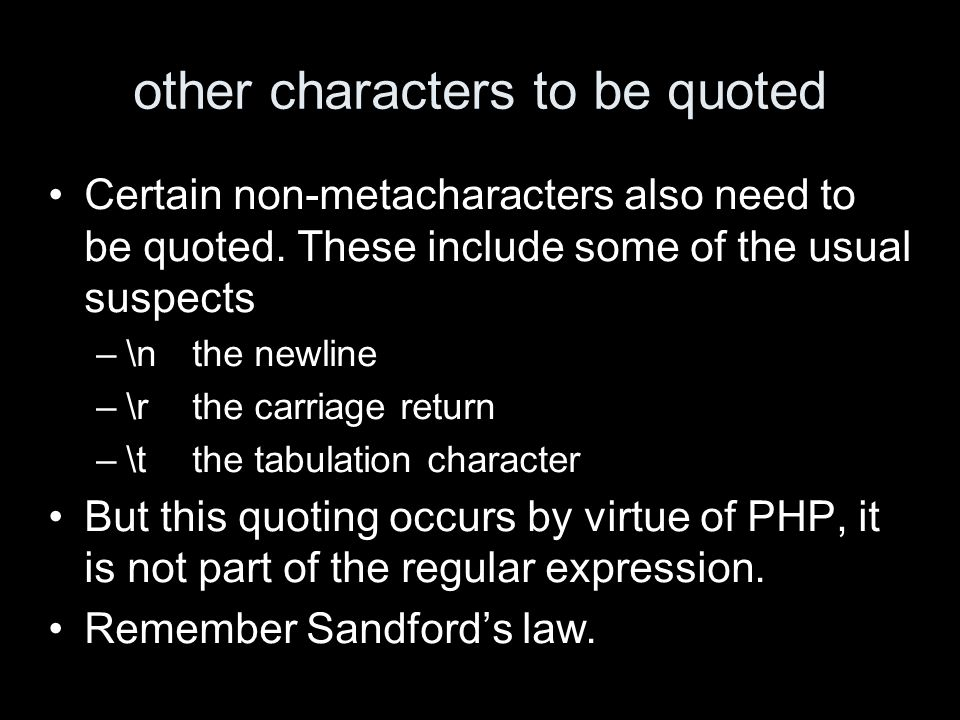 other characters to be quoted Certain non-metacharacters also need to be quoted.