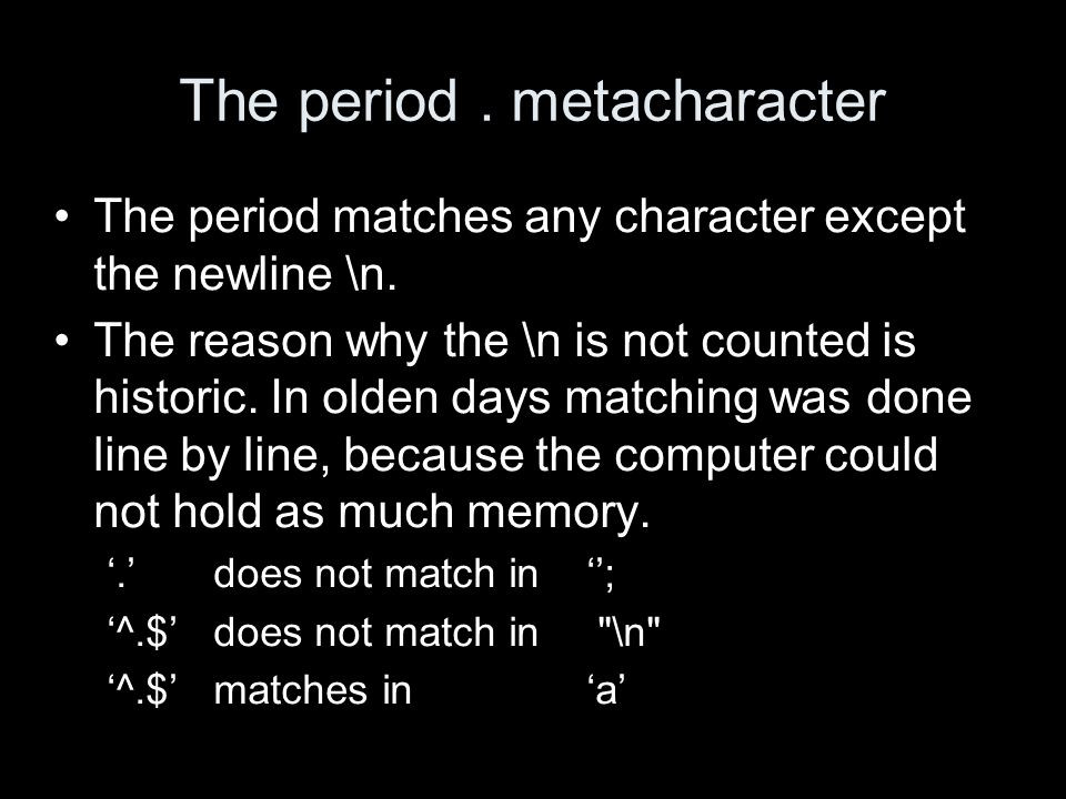 The period. metacharacter The period matches any character except the newline \n.