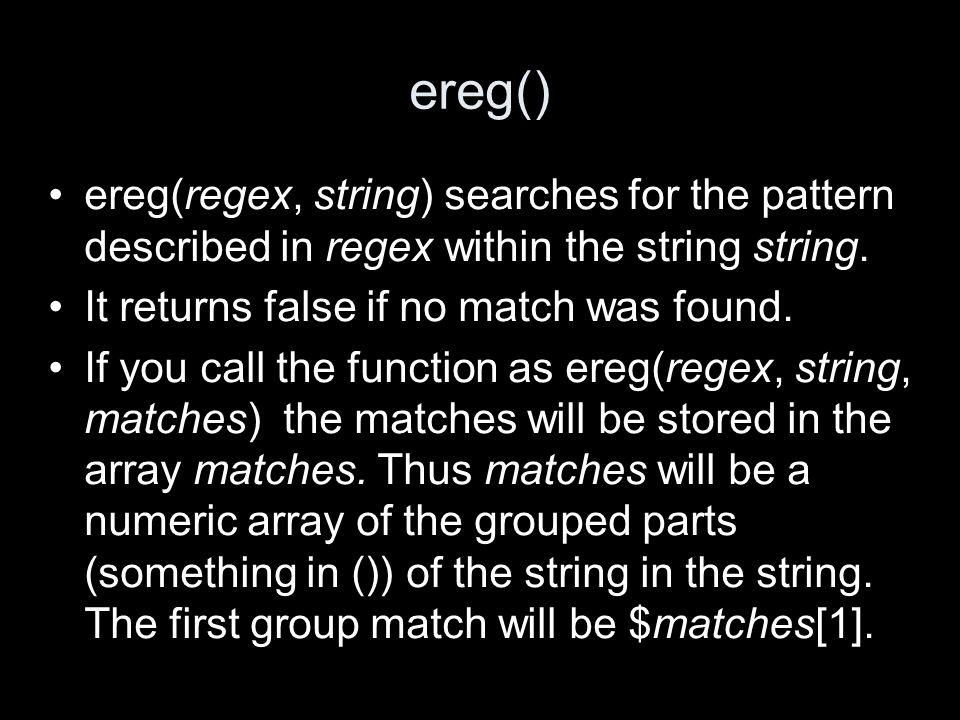 ereg() ereg(regex, string) searches for the pattern described in regex within the string string.