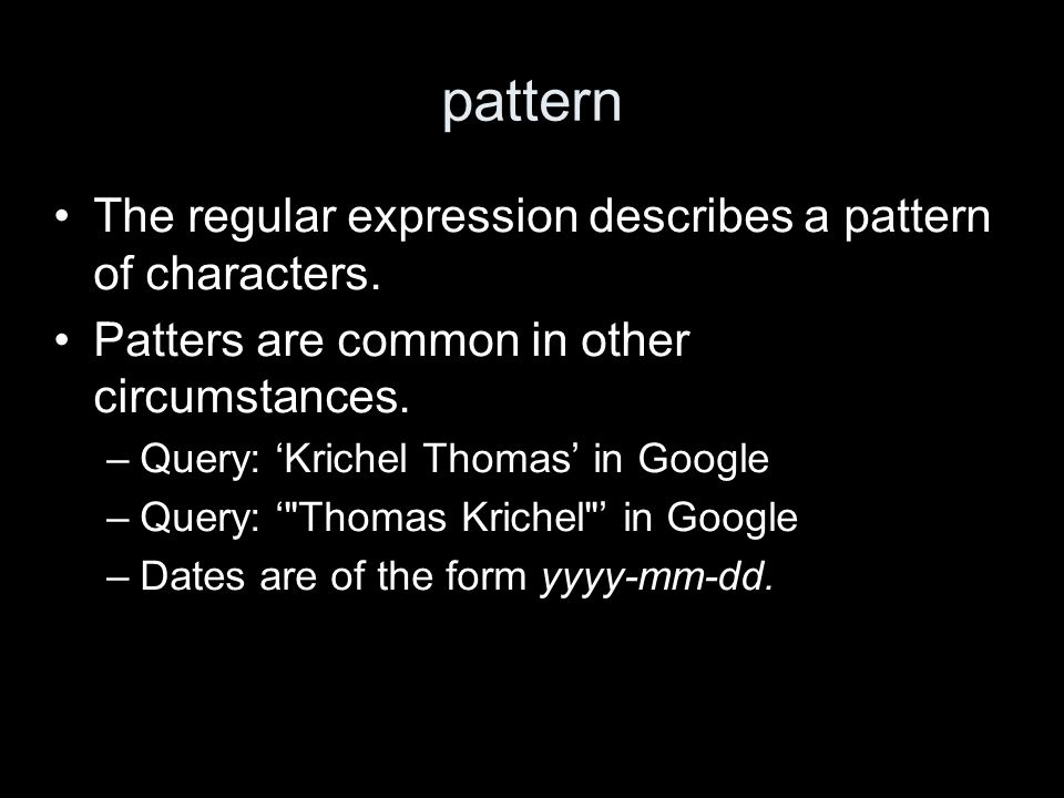 pattern The regular expression describes a pattern of characters.