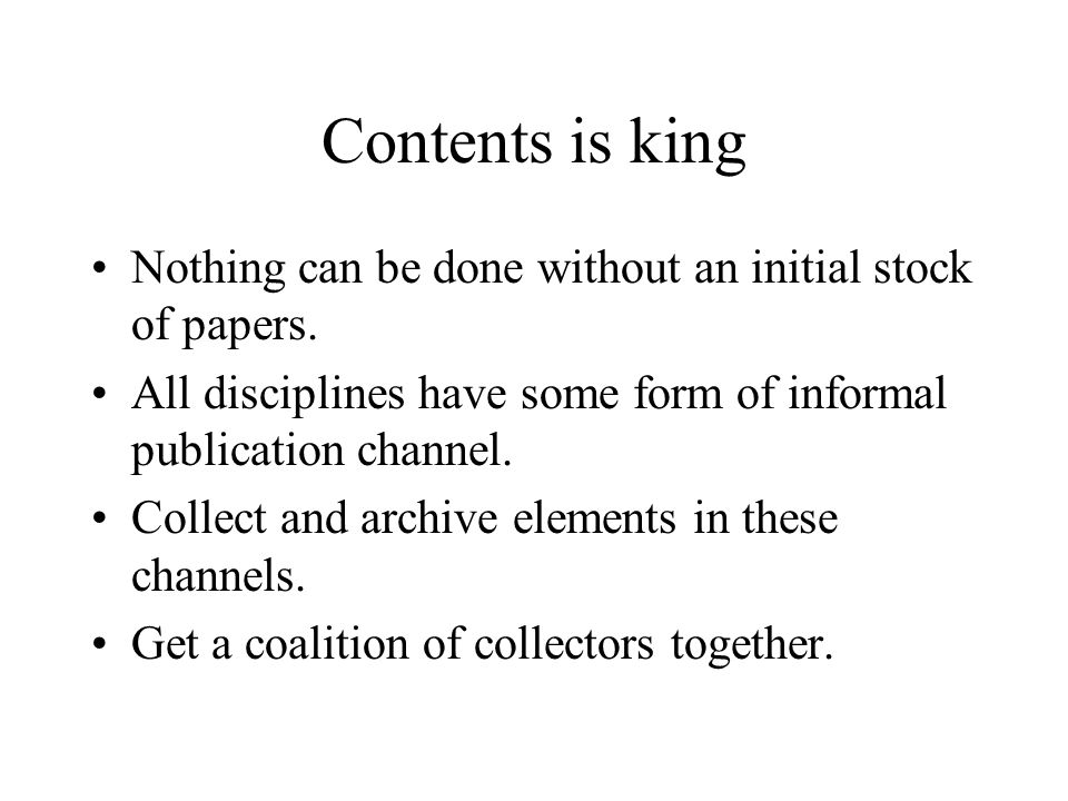 Contents is king Nothing can be done without an initial stock of papers.