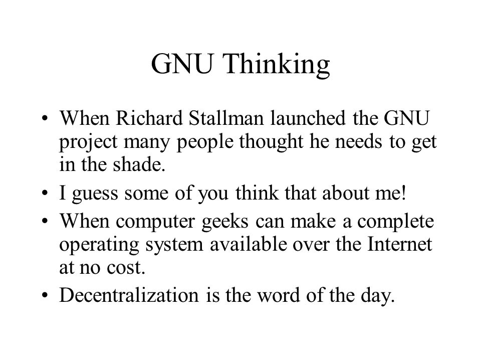 GNU Thinking When Richard Stallman launched the GNU project many people thought he needs to get in the shade.