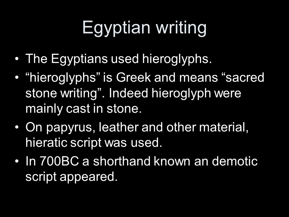 Egyptian writing The Egyptians used hieroglyphs.
