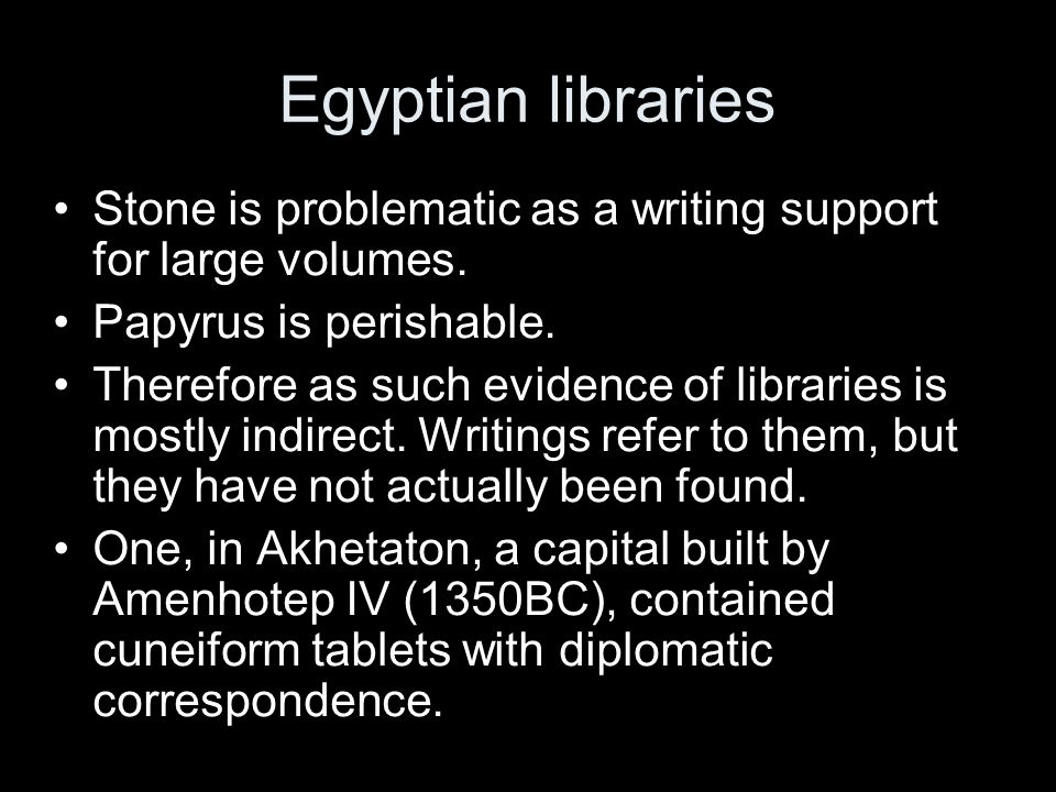 Egyptian libraries Stone is problematic as a writing support for large volumes.