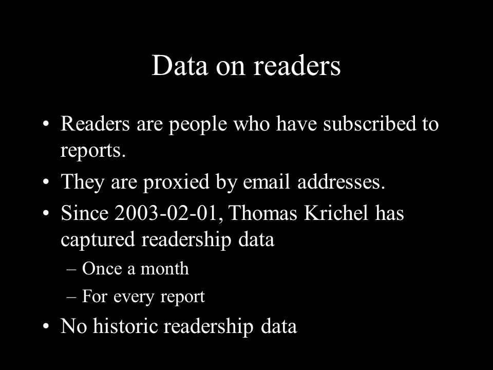 Data on readers Readers are people who have subscribed to reports.