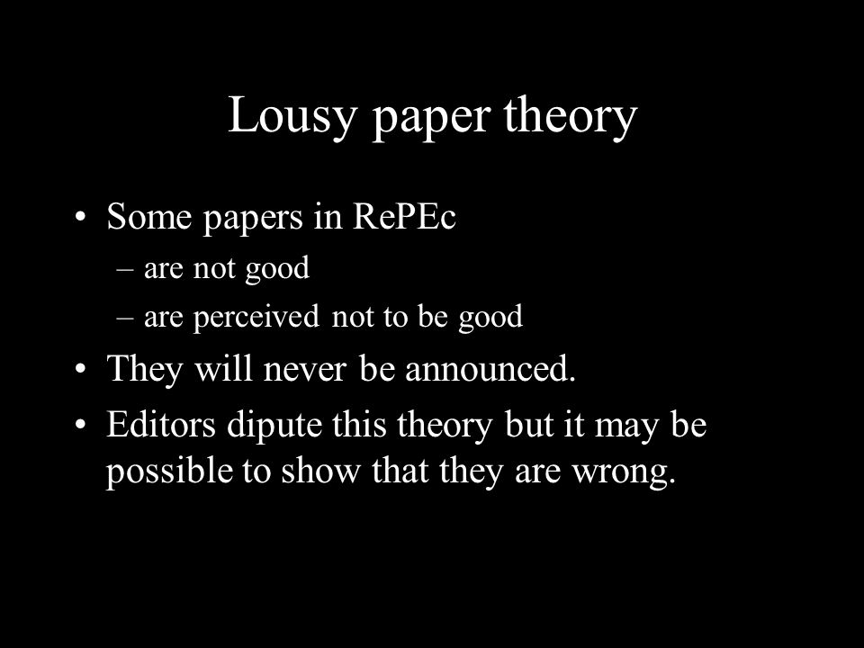 Lousy paper theory Some papers in RePEc –are not good –are perceived not to be good They will never be announced.