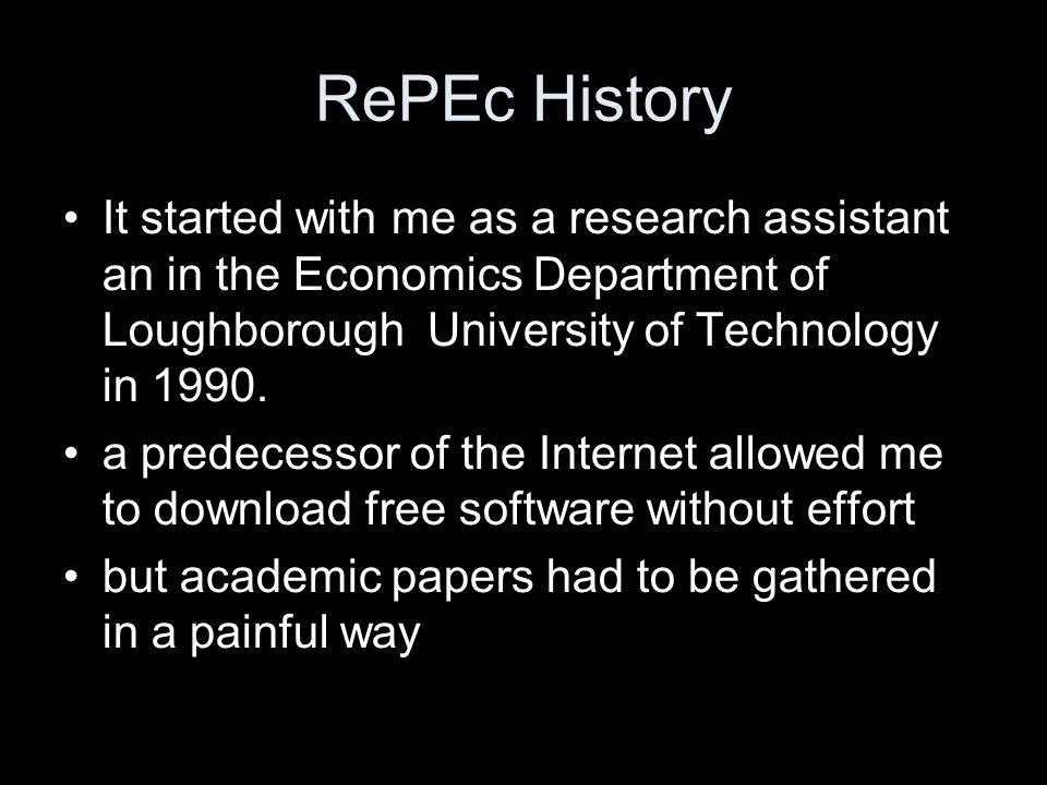 RePEc History It started with me as a research assistant an in the Economics Department of Loughborough University of Technology in 1990.