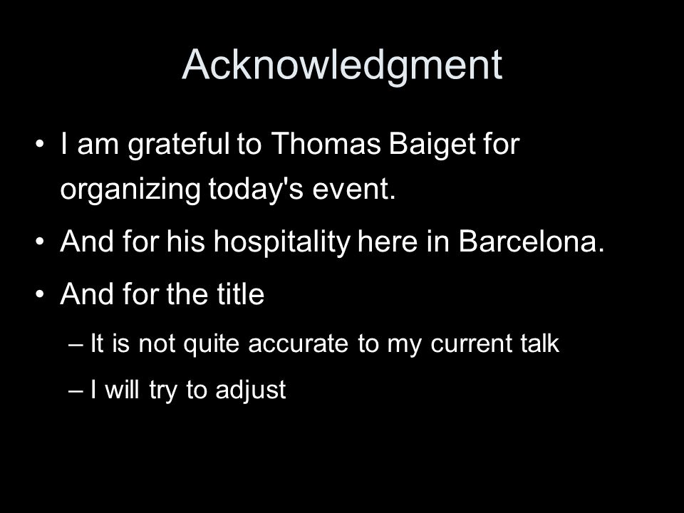 Acknowledgment I am grateful to Thomas Baiget for organizing today s event.
