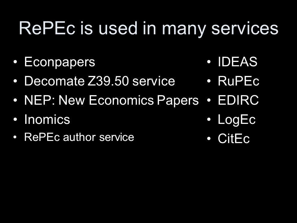 RePEc is used in many services Econpapers Decomate Z39.50 service NEP: New Economics Papers Inomics RePEc author service IDEAS RuPEc EDIRC LogEc CitEc