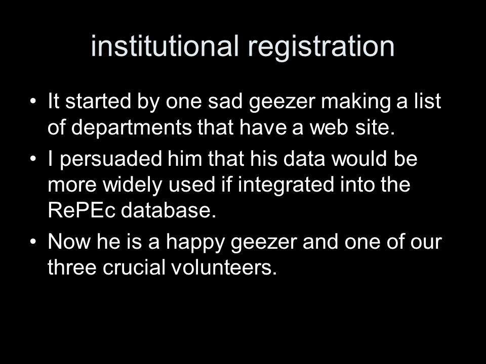 institutional registration It started by one sad geezer making a list of departments that have a web site. I persuaded him that his data would be more