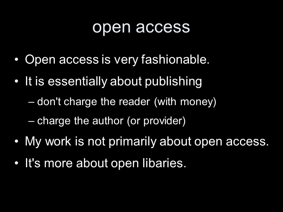 open access Open access is very fashionable.
