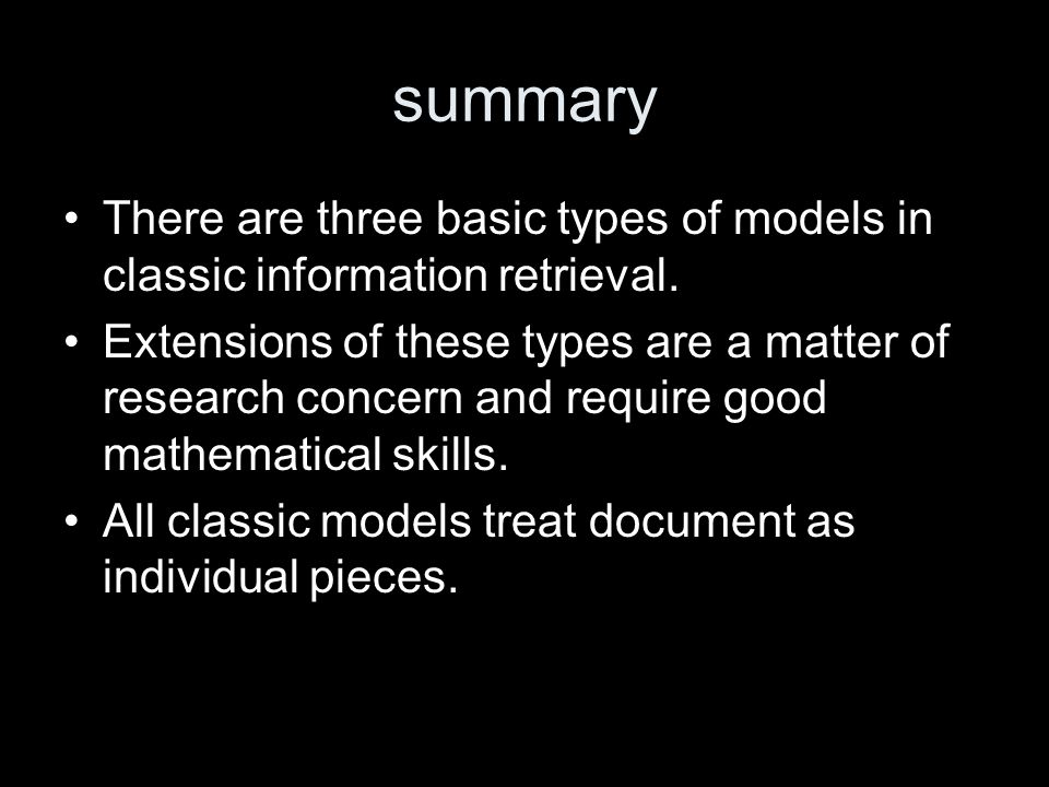 summary There are three basic types of models in classic information retrieval.
