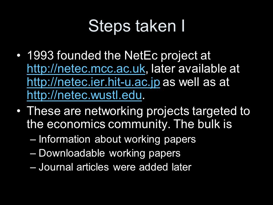 Steps taken I 1993 founded the NetEc project at http://netec.mcc.ac.uk, later available at http://netec.ier.hit-u.ac.jp as well as at http://netec.wustl.edu.